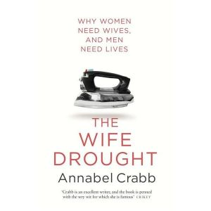 the-wife-drought_annabel crabb